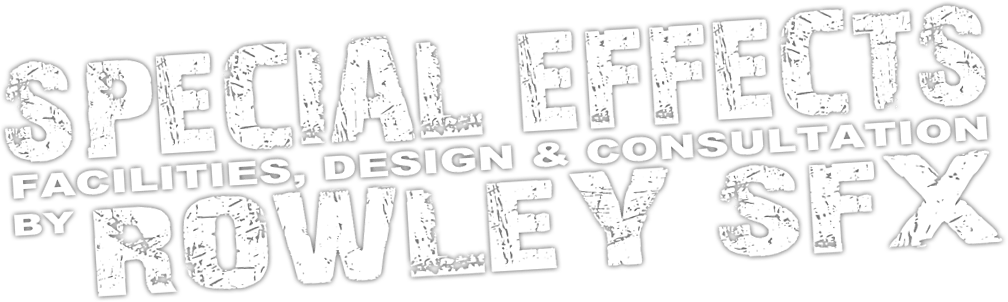 Special Effects, Facilities, Design & Consultation by Rowley SFX